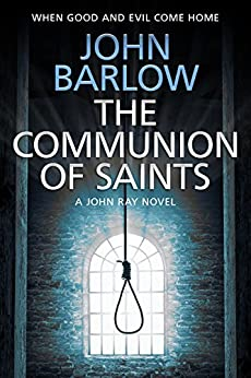 The Communion of Saints (John Ray / LS9 crime thrillers Book 3) by [Barlow, John]
