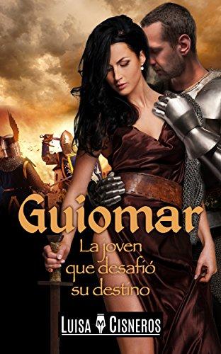 Guiomar: La joven que desafió su destino por Luisa M. Cisneros