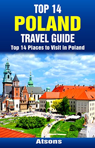 Top 14 Places to Visit in Poland - Top 14 Poland Travel Guide (Includes Krakow, Warsaw, Wroclaw, Gdansk, Poznan, Auschwitz, & More) (Europe Travel Series Book 31) (English Edition)
