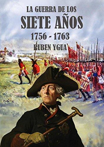 LA GUERRA DE LOS SIETE AÑOS: 1756-1763 par Ruben Ygua
