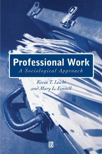 Professional Work: A Sociological Approach 1st edition by Leicht, Kevin T., Fennell, Mary L. (2001) Paperback