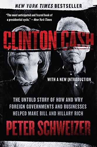 Clinton Cash: The Untold Story of How and Why Foreign Governments and Businesses Helped Make Bill and Hillary Rich (English Edition) por Peter Schweizer