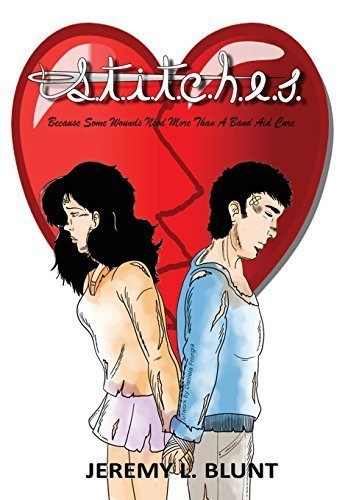 STITCHES: Because Some Wounds Need More Than a Band-Aid Cure by Jeremy L. Blunt (2015-02-10)
