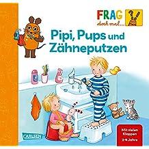 Frag doch mal ... die Maus!: Pipi, Pups und Zähne putzen: Erstes Sachwissen