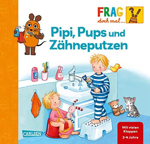 Frag doch mal ... die Maus: Pipi, Pups und Zähne putzen: Erstes Sachwissen