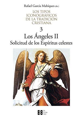 Los tipos iconográficos de la tradición cristiana: Tipos iconográficos de la tradición cristiana, Los / 3. Los Ángeles II. Solicitu por Rafael García Mahíques