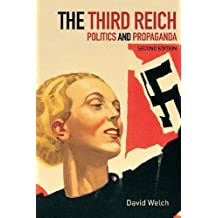 The Third Reich: Politics and Propaganda: Written by David Welch, 2002 Edition, (2nd Edition) Publisher: Routledge [Paperback]