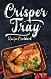 Crisper Tray® Recipe Cookbook: Newest Complete Revolutionary Nonstick Copper Basket Air Fryer Style Cookware Works Magic on Any Grill, Stovetop or in Your ... (Crispy Creations Book 1) (English Edition)