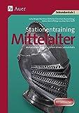 Stationentraining Mittelalter: Materialien zum Erstellen eines Lernzirkels. Sekundarstufe 1 - Jutta Berger