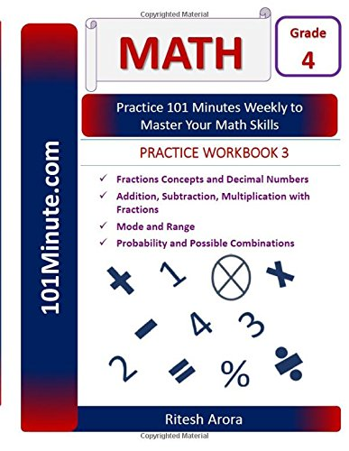 101Minute.com Grade 4 Math PRACTICE WORKBOOK 3:Fractions Concepts and Decimal Numbers and Addition, Subtraction, Multiplication with Fractions and ... Grade 4 Math PRACTICE WORKBOOKS)