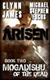 Arisen, Book Two - Mogadishu of the Dead by Glynn James (2014-07-24)