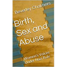 Birth, Sex and Abuse: Women's Voices Under Nazi Rule (English Edition)