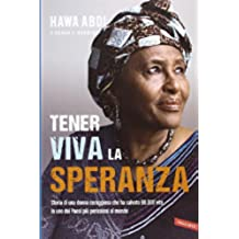 Tener viva la speranza. Storia di una donna coraggiosa che ha salvato 90.000 vite in uno dei paesi più pericolosi del mondo