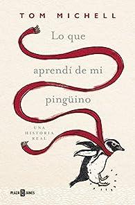 Lo que aprendí de mi pingüino par Tom Michell