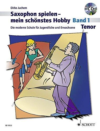 Saxophon spielen - mein schönstes Hobby: Die moderne Schule für Jugendliche und Erwachsene. Band 1. Tenor-Saxophon. Ausgabe mit CD.