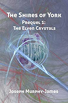 The Shires of York - Prequel: The Elven Crystals by [Murphy-James, Joseph]