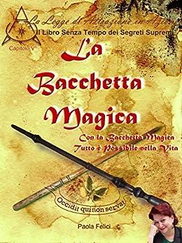 La Bacchetta Magica: Se avessi la Bacchetta Magica di [Paola Felici]