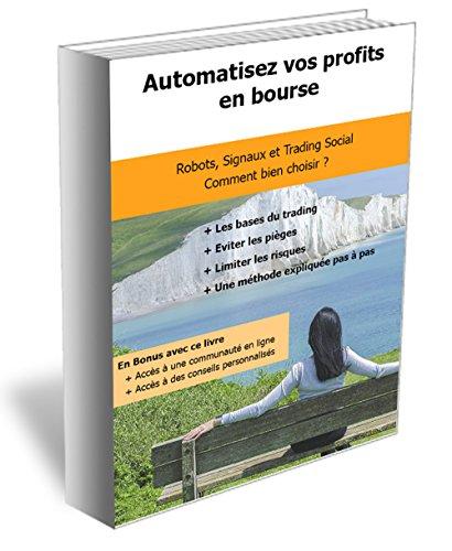 Automatisez vos profits en bourse: Une formation complète pour vous aider à automatiser vos profits en toute sérénité (Formation bourse) par Geno