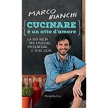 Cucinare è un atto d'amore: La mia dieta tra emozioni, prevenzione e benessere (Italian Edition)
