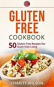 Gluten Free Cookbook: 50 Gluten Free Recipes For Grain Free Living (Gluten Free Diet) (Health Wealth & Happiness Book 56) by [Wilson, Charity, Recipe Journal, My]