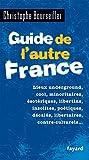 Guide de l'autre France : Lieux underground, cool, minoritaires, ésotériques, libertins, insolites, poétiques, décalés, libertaires, contre-culturels...
