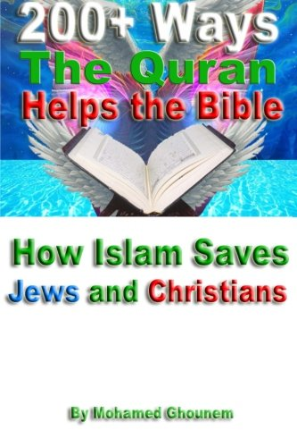 200+ Ways the Quran Helps the Bible: How Islam Saves Jews and Christians