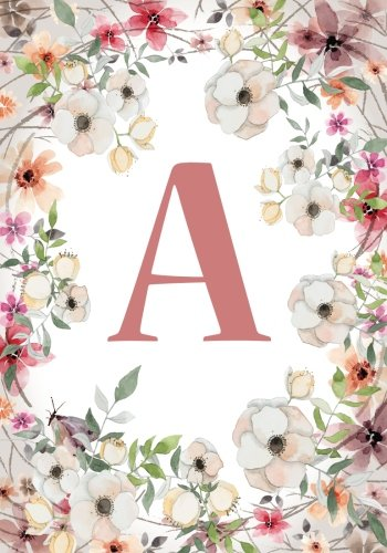 A (120 Lined Pages 7 x 10 Inches): Monogram Initial Name Notebook (journal, composition, Diary, Ruled , scrapbook) 120 Lined Pages 60 Sheets for Kids, ... and School  7 x 10, Pink Floral: Volume 1