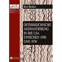 Österreichische Auswanderung in die USA zwischen 1900 und 1930 (Historisch-anthropologische Studien)