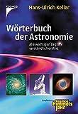 Wörterbuch der Astronomie: Alle wichtigen Begriffe verständlich erklärt - Hans-Ulrich Keller