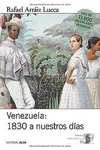 Venezuela 1830 a nuestros días: Breve historia política: Volume 1 par  Rafael Arráiz Lucca
