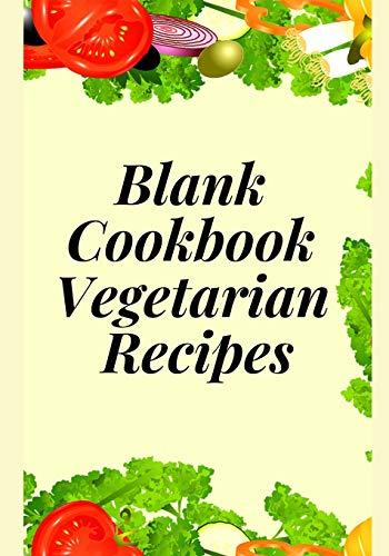 Blank Cookbook Vegetarian Recipes: Write your healthy vegetarian meals Adams Salat