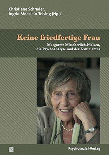 Keine friedfertige Frau: Margarete Mitscherlich-Nielsen, die Psychoanalyse und der Feminismus (Bibliothek der Psychoanalyse)