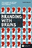 Branding With Brains: The Science of Getting Customers to Choose Your Company (Financial Times)