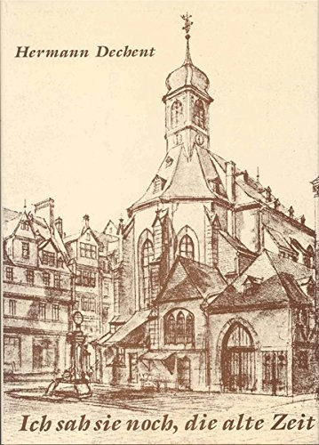 Ich sah sie noch, die alte Zeit: Beiträge zur Frankfurter Kirchengeschichte (Schriftenreihe des Evangelischen Regionalverbandes Frankfurt am Main)