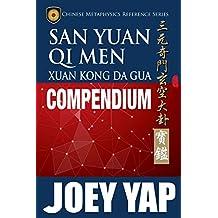 San Yuan Qi Men Xuan Kong Da Gua Compendium: A comprehensive guide to San Yuan Qi Men Xuan Kong Da Gua (English Edition)