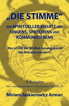 Die Stimme: Ein spiritueller Ansatz des Singens, Sprechens und Kommunizierens: Was ist mit der großen Gesangskunst des Belcanto passiert?