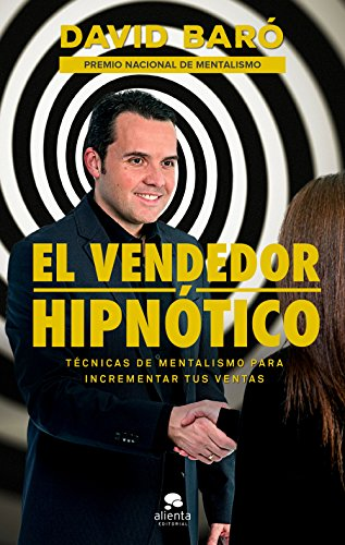 El vendedor hipnótico: Técnicas de mentalismo para incrementar tus ventas (COLECCION ALIENTA)
