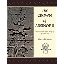 The Crown of Arsinoe II: The Creation of an Imagery of Authority