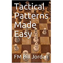 Tactical Patterns Made Easy: Chess Concepts Made Easy Book 2 (English Edition)