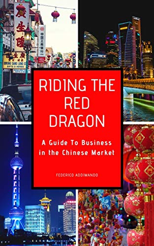 Riding the Red Dragon: A Guide to the Business in the Chinese Market (English Edition)
