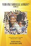 Vers Une Nouvelle Afrique? (Tome 2): Recueil Des Réflexions Et Solutions Pour Une Nouvelle Afrique