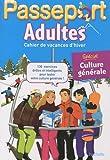 Passeport Adultes : Cahier de vacances d'hiver, spécial culture générale...