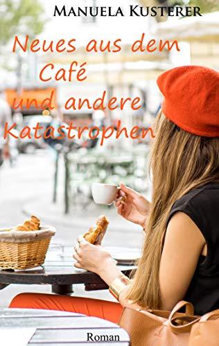 Neues aus dem Café und andere Katastrophen von [Kusterer, Manuela]