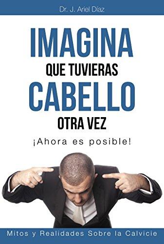 IMAGINA QUE TUVIERAS CABELLO OTRA VEZ: MITOS Y REALIDADES DE LA CALVICIE