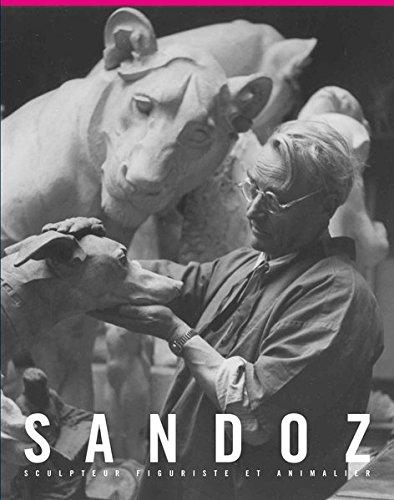 Sandoz : Edouard Marcel Sandoz 1881-1971, figurative sculptor and animalier