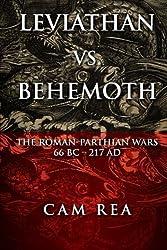 Leviathan vs. Behemoth: The Roman-Parthian Wars 66 BC-217 AD by Cam Rea (2014-07-08)