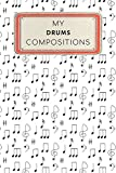 My Drums Compositions: Instrument Composition Journal Notebook - 100 Blank Staff Pages 6 x 9 inches Log Book (My Composition Notebook Series Volume 1, Band 1)