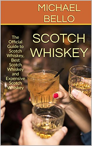 Scotch Whiskey: The Official Guide to Scotch Whiskey, Best Scotch Whiskey and Expensive Scotch W (English Edition)