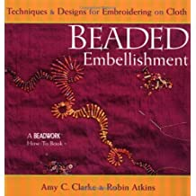 Beaded Embellishment: Techniques & Designs for Embroidering on Cloth (Beadwork How-To) by Amy C. Clarke (2002-10-01)