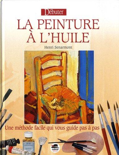 Débuter la peinture à l'huile (Nouvelle édition) par Henri Senarmont